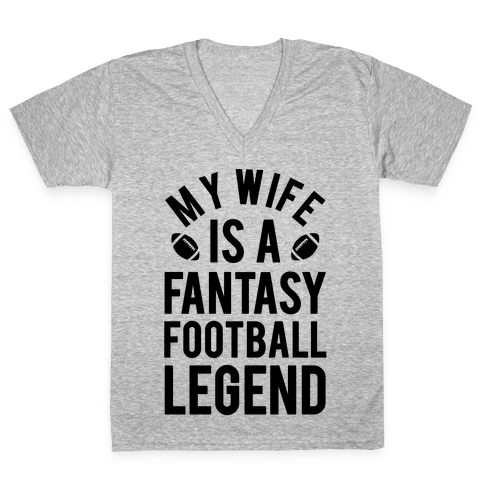 My Wife is a Fantasy Football Legend V-Neck Tee Shirt