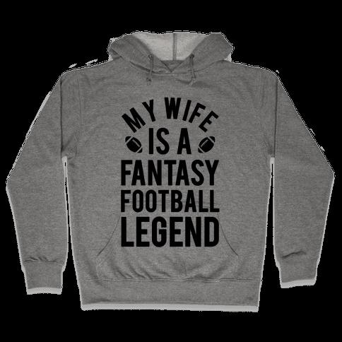 My Wife is a Fantasy Football Legend Hooded Sweatshirt