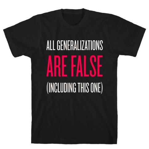 All Generalizations Are False T-Shirt