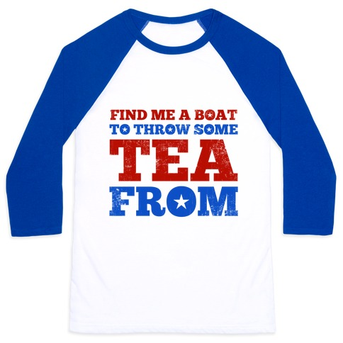 Find Me A Boat To Throw Some Tea From Baseball Tee