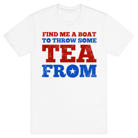 Find Me A Boat To Throw Some Tea From Mens T-Shirt