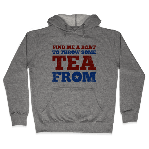 Find Me A Boat To Throw Some Tea From Hooded Sweatshirt
