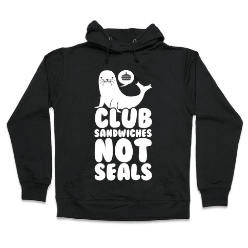 Club Sandwiches Not Seals Hooded Sweatshirt