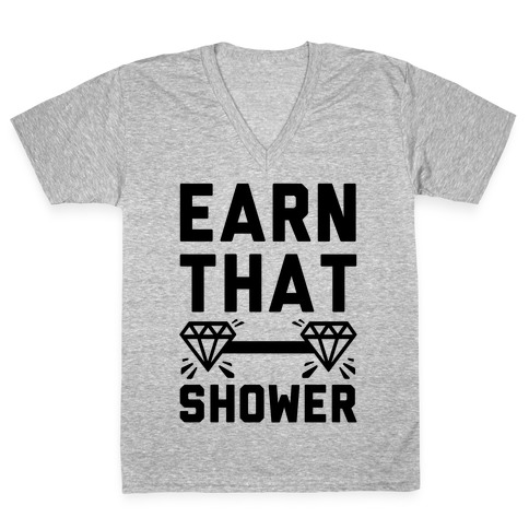 Earn That Shower V-Neck Tee Shirt