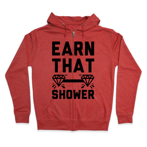 Earn That Shower Zip Hoodie