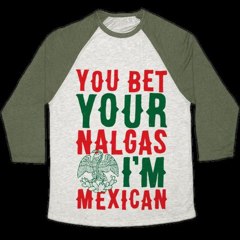 You Bet Your Nalgas I'm Mexican Baseball Tee