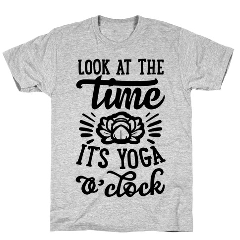 Look At The Time It's Yoga O'clock T-Shirt