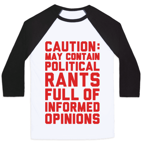 Caution: May Contain Political Rants Full of Informed Opinions Baseball Tee