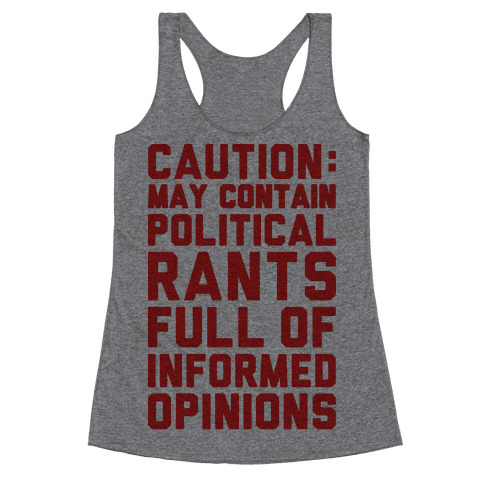 Caution: May Contain Political Rants Full of Informed Opinions Racerback Tank Top