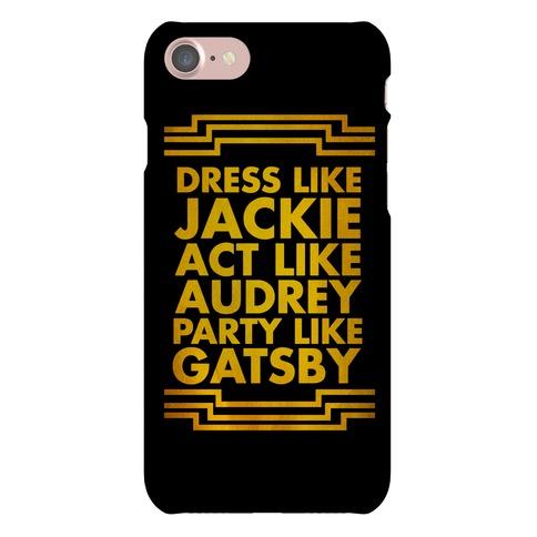 Dress Like Jackie, Act Like Audrey, Party Like Gatsby Phone Case