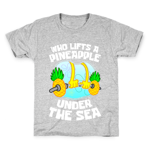 Who Lifts A Pineapple Under The Sea Kids T-Shirt