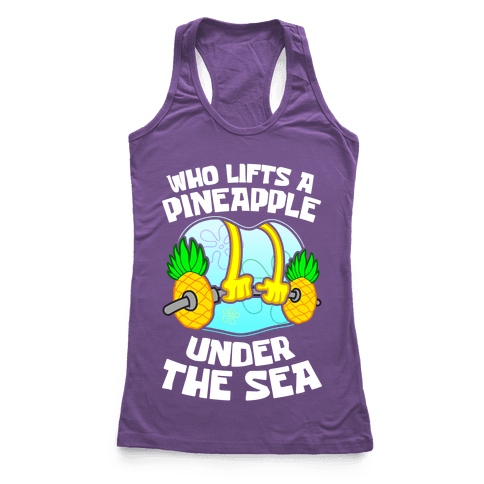 Who Lifts A Pineapple Under The Sea Racerback Tank Top