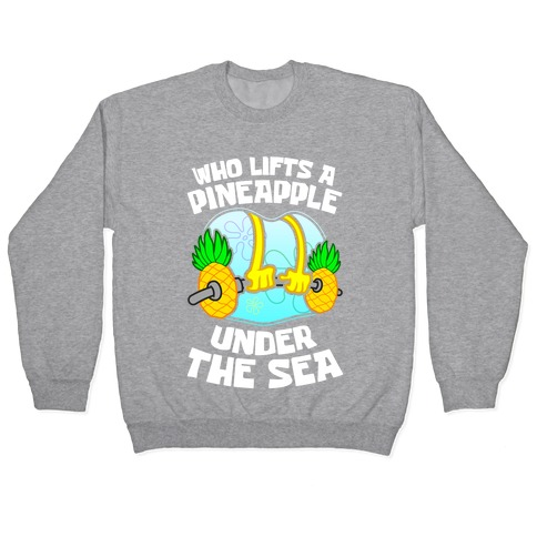 Who Lifts A Pineapple Under The Sea Pullover