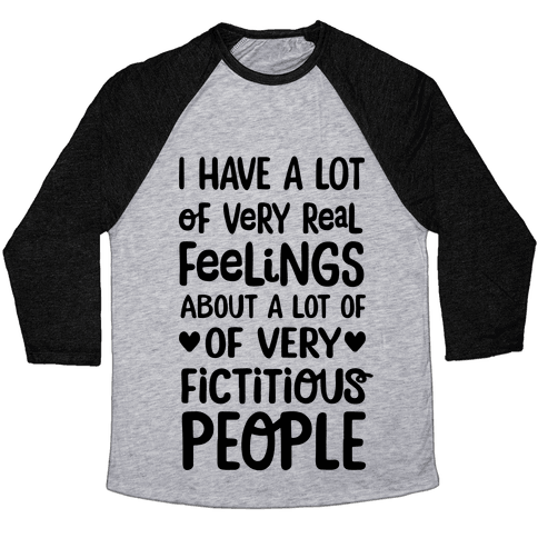 I Have A Lot Of Very Real Feelings About Fictitious People Baseball Tee