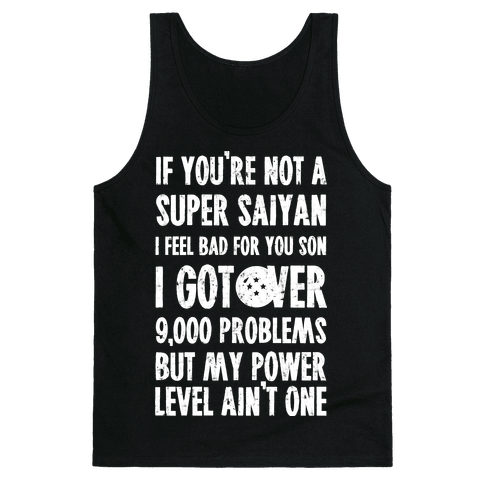 I Got Over 9000 Problems But My Power Level Ain't One. Tank Top