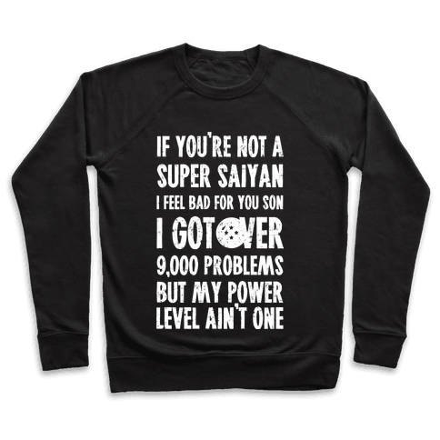 I Got Over 9000 Problems But My Power Level Ain't One. Pullover