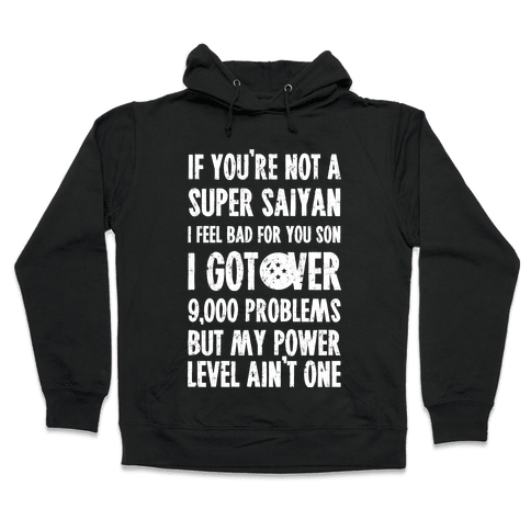 I Got Over 9000 Problems But My Power Level Ain't One. Hooded Sweatshirt