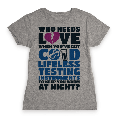 Cold Lifeless Testing Instruments Womens T-Shirt