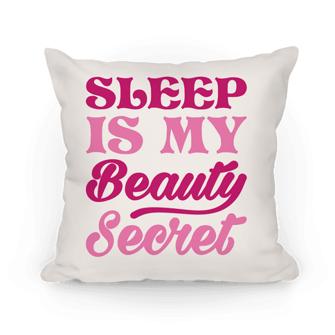 Sleep Is My Beauty Secret Pillow