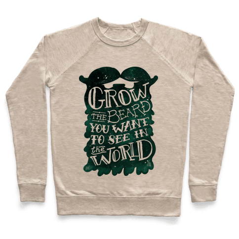Grow the Beard You Want to See in the World Pullover