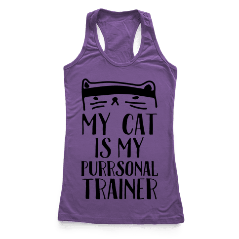 My Cat Is My Personal Trainer Racerback Tank Top