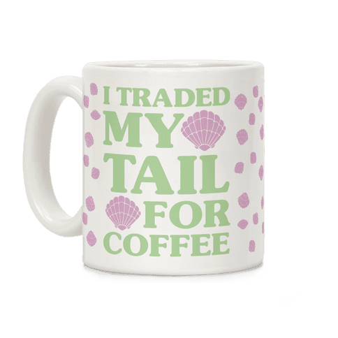 I Traded My Tail For Coffee Coffee Mug