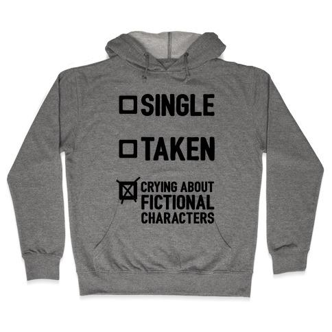 Single, Taken, Crying About Fictional Characters Hooded Sweatshirt