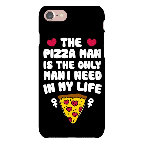 The Pizza Man Is The Only Man I Need In My Life Phone Case