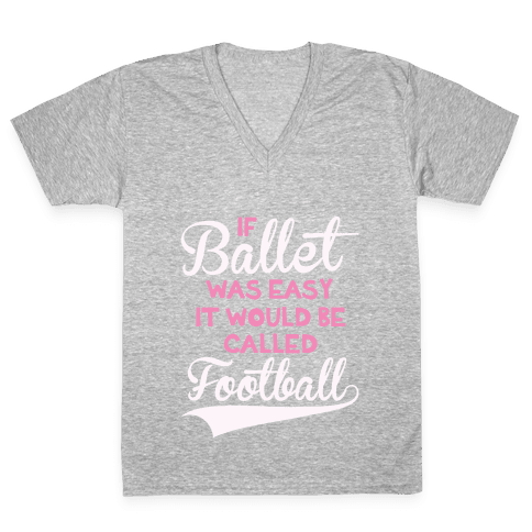 If Ballet Was Easy V-Neck Tee Shirt