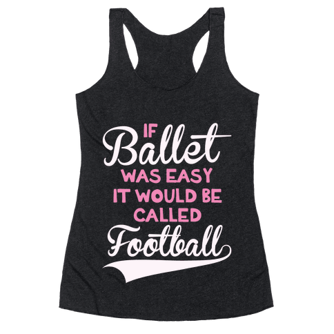 If Ballet Was Easy Racerback Tank Top