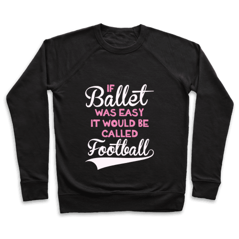 If Ballet Was Easy Pullover