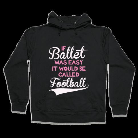 If Ballet Was Easy Hooded Sweatshirt