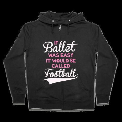 If Ballet Was Easy Zip Hoodie