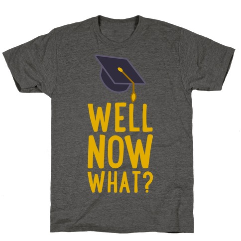 Well, Now What? T-Shirt