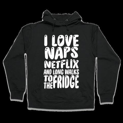 I Love Naps Netflix and Long Walks To The Fridge Hooded Sweatshirt