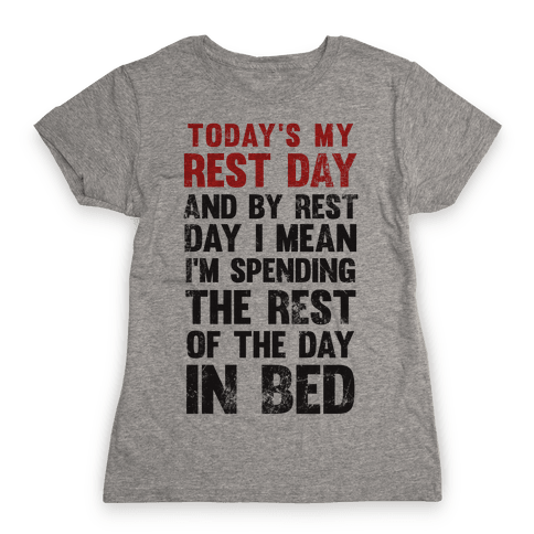 Today's My Rest Day (I'm Spending The Rest Of The Day In Bed) Womens T-Shirt