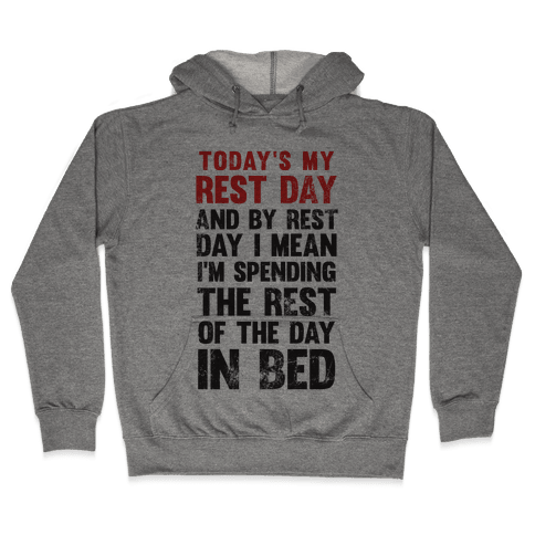 Today's My Rest Day (I'm Spending The Rest Of The Day In Bed) Hooded Sweatshirt