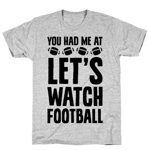 You Had Me At Let's Watch Football Mens T-Shirt