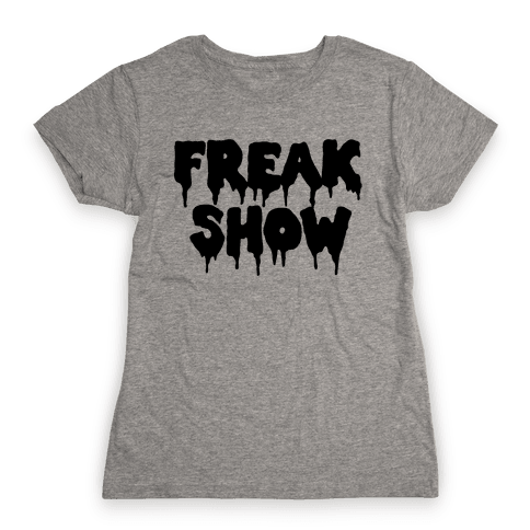 Freak Show Womens T-Shirt