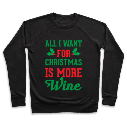 All I Want For Christmas Is More Wine Pullover