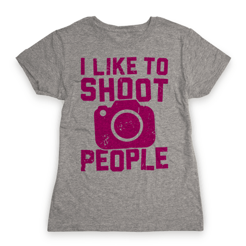 I Like To Shoot People Womens T-Shirt
