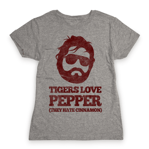 Tigers Love Pepper, They Hate Cinnamon Womens T-Shirt