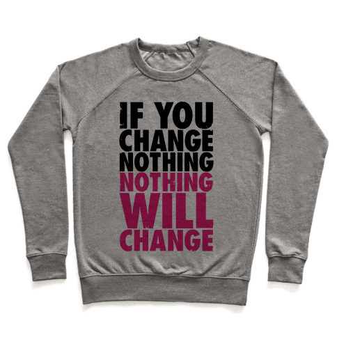 If You Change Nothing, Nothing Will Change Pullover