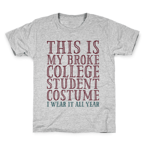 This is My Broke College Student Costume I Wear it All Year Kids T-Shirt