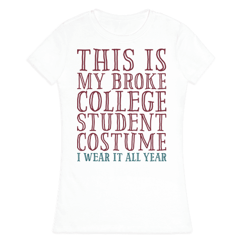 This is My Broke College Student Costume I Wear it All Year Womens T-Shirt