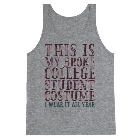 This is My Broke College Student Costume I Wear it All Year Tank Top