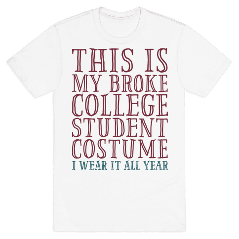 This is My Broke College Student Costume I Wear it All Year Mens T-Shirt