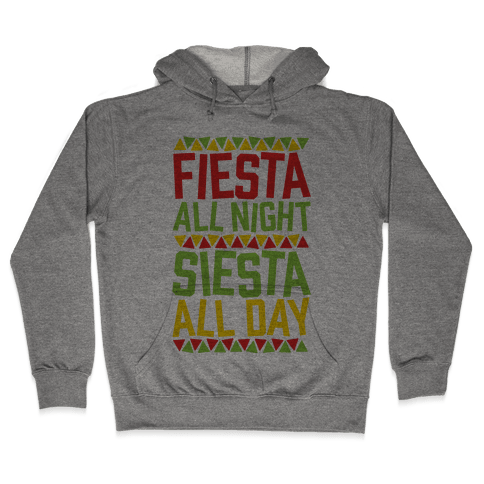Fiesta All Night Siesta All Day Hooded Sweatshirt