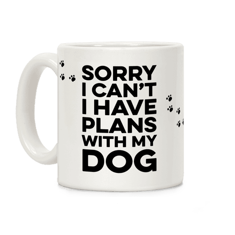 Sorry I Can't I Have Plans With My Dog Coffee Mug