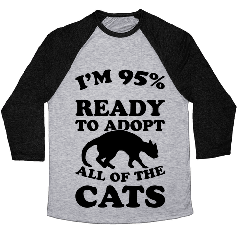 I'm 95 Percent Ready To Adopt All Of The Cats Baseball Tee